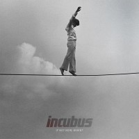 Incubus - If Not Now When