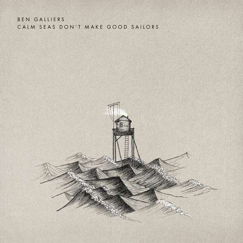 Ben Galliers - Calm Seas Dont Make Good Sailors