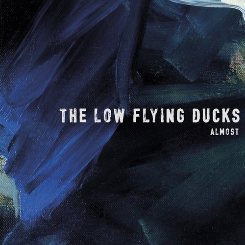 The Low Flying Ducks - Almost